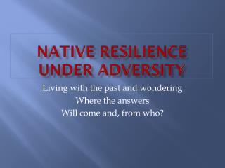 Native resilience under adversity