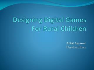 Designing Digital Games For Rural Children