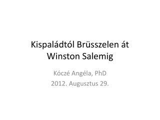 Kispal�dt�l Br�sszelen �t Winston  Salemig