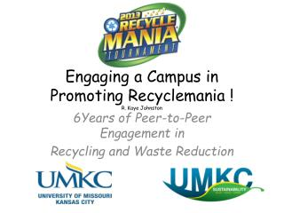 Engaging a Campus in  Promoting Recyclemania ! R. Kaye Johnston
