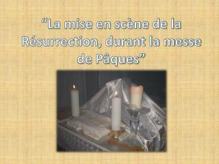 """""""La mise en scène de la Résurrection, durant la messe de Pâques"""""""