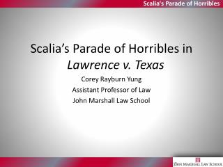 Scalia�s Parade of  Horribles  in  Lawrence v. Texas Corey Rayburn Yung Assistant Professor of Law