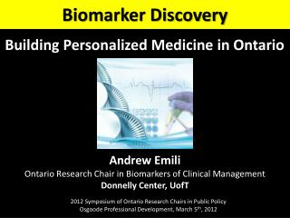 Andrew  Emili Ontario Research Chair in Biomarkers of Clinical Management Donnelly Center,  UofT