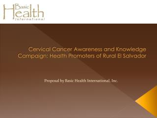 Cervical Cancer Awareness and Knowledge Campaign: Health Promoters of Rural El Salvador