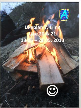 Ukeplan 7. trinn Uke 20 & 21  13.05 � 24.05. 2013       ?