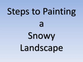 Steps to Painting a Snowy Landscape