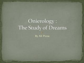 Onierology : The Study of Dreams
