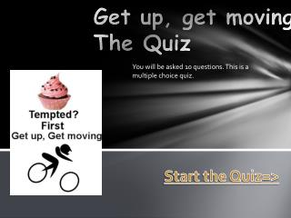 Get up, get moving  The Quiz