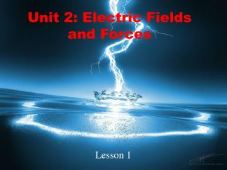 Unit 2: Electric Fields and Forces