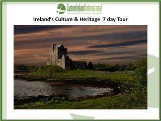 Ireland's C ulture & Heritage   7  day  Tour