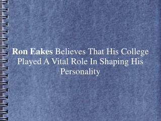 Ron Eakes College Played A Vital Role In Shaping Personality