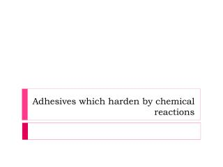 Adhesives which harden by chemical reactions