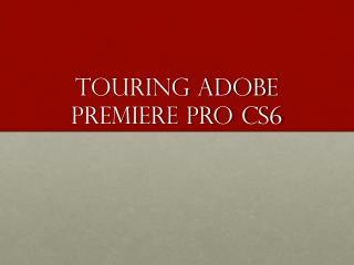 Touring adobe Premiere Pro CS6