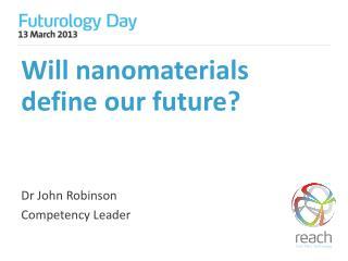 Will  nanomaterials  define our future?