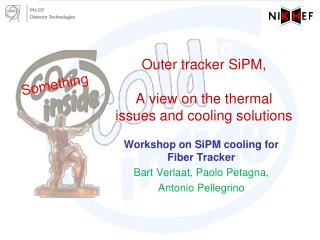 Outer tracker  SiPM , A view on the  thermal issues and cooling solutions