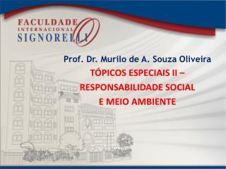 Prof. Dr. Murilo de A. Souza Oliveira TÓPICOS ESPECIAIS II –  RESPONSABILIDADE  SOCIAL