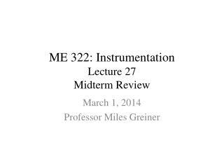 ME 322: Instrumentation Lecture 27 Midterm Review