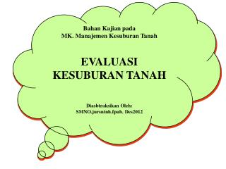 Bahan Kajian pada MK.  Manajemen Kesuburan  Tanah EVALUASI  KESUBURAN TANAH Diasbtraksikan Oleh :