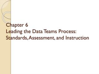 Chapter 6 Leading the Data Teams Process: Standards, Assessment, and Instruction