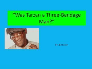 """Was Tarzan a Three-Bandage Man?"""