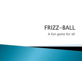 FRIZZ-BALL