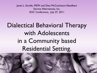Dialectical Behavioral Therapy with Adolescents  in a Community based  Residential Setting.