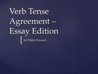 Verb Tense Agreement –  Essay Edition
