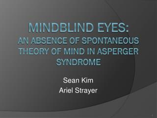Mindblind Eyes: An Absence of Spontaneous Theory of Mind in Asperger Syndrome