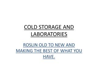 COLD STORAGE AND  L ABORATORIES