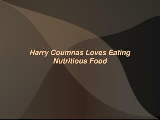 Harry Coumnas Loves Eating Nutritious Food
