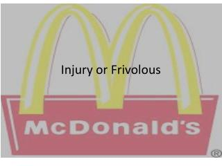 Injury or Frivolous