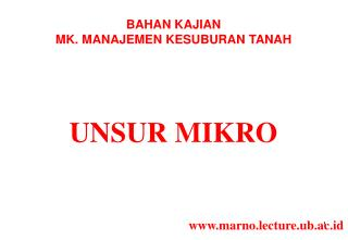 BAHAN KAJIAN MK. MANAJEMEN KESUBURAN  TANAH UNSUR  MIKRO www.marno.lecture.ub.ac.id