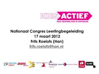 Nationaal Congres Leerlingbegeleiding 17  maart 2012 Frits Roelofs (Han ) frits.roelofs @ han.nl