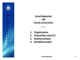 Lärarhögskolan vid  Umeå universitet ___ Organisation Samverkan med SU Kvalitetsarbete