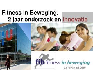 Fitness in Beweging,      2 jaar onderzoek en  innovatie