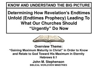 Overview Theme:  Gaining Maximum Maturity in Christ  in Order to Know and Relate to God Toward His Maximum in Eternity H