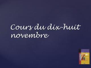 Cours du  dix- huit novembre
