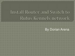 Install Router and Switch to Rufus Kennels network