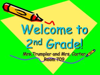 Welcome to 2 nd  Grade! Mrs.Trumpler  and Mrs. Carter Room  709