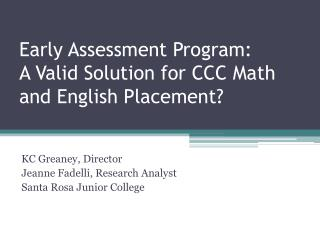Early Assessment Program:   A Valid Solution for CCC Math and English Placement?