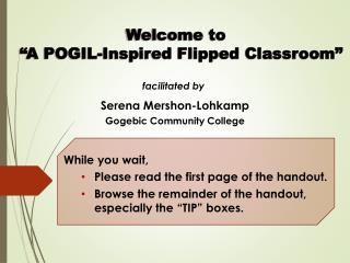 "Welcome to   ""A POGIL-Inspired Flipped Classroom"""