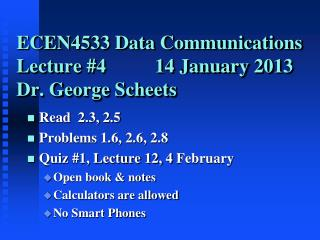 ECEN4533 Data Communications Lecture #4          14 January 2013 Dr. George Scheets