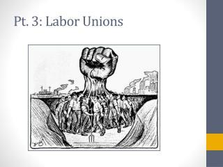 Pt. 3: Labor Unions