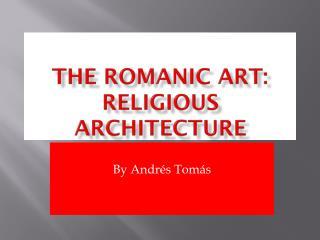 The romanic  art:  Religious architecture