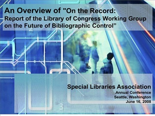 An Overview of On the Record:  Report of the Library of Congress Working Group on the Future of Bibliographic Control