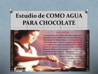 Estudio de COMO AGUA PARA CHOCOLATE
