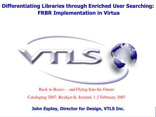 Differentiating Libraries through Enriched User Searching:  FRBR Implementation in Virtua
