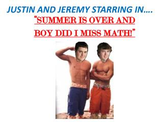JUSTIN AND JEREMY STARRING IN….