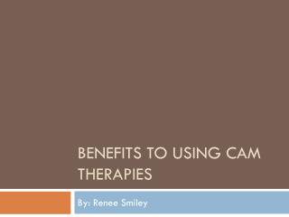 Benefits to using CAM therapies