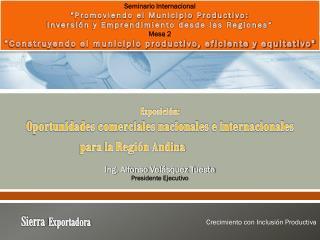 Exposición:  Oportunidades comerciales nacionales e internacionales  para la Región Andina